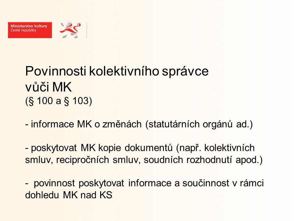 Povinnosti kolektivního správce vůči MK (§ 100 a § 103) - informace MK o změnách (statutárních orgánů ad.) - poskytovat MK kopie dokumentů (např.