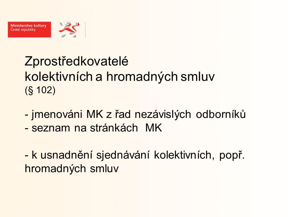 Zprostředkovatelé kolektivních a hromadných smluv (§ 102) - jmenováni MK z řad nezávislých odborníků - seznam na stránkách MK - k usnadnění sjednávání kolektivních, popř.