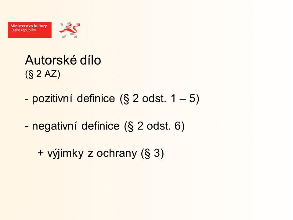 Autorské dílo (§ 2 AZ) - pozitivní definice (§ 2 odst.