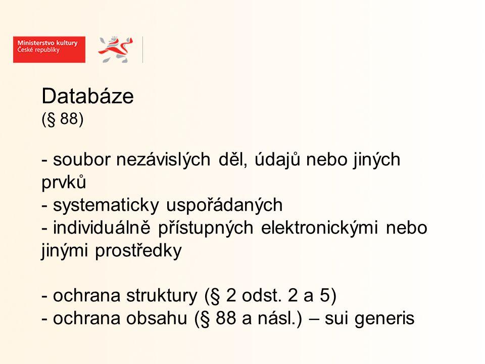 Databáze (§ 88) - soubor nezávislých děl, údajů nebo jiných prvků - systematicky uspořádaných - individuálně přístupných elektronickými nebo jinými prostředky - ochrana struktury (§ 2 odst.