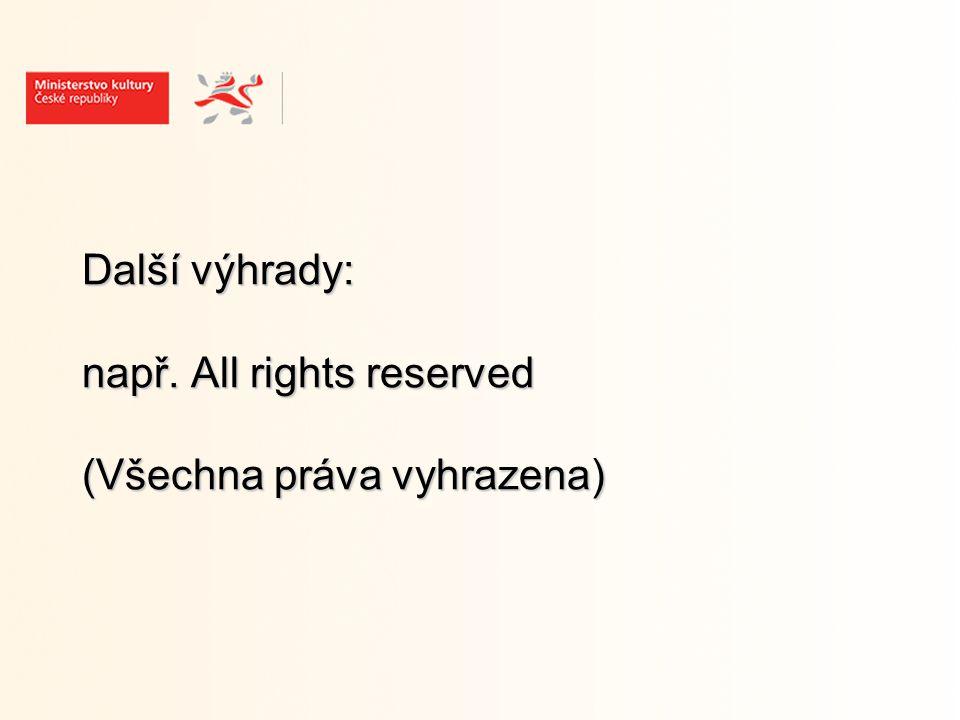 Další výhrady: např. All rights reserved (Všechna práva vyhrazena) Další výhrady: např.