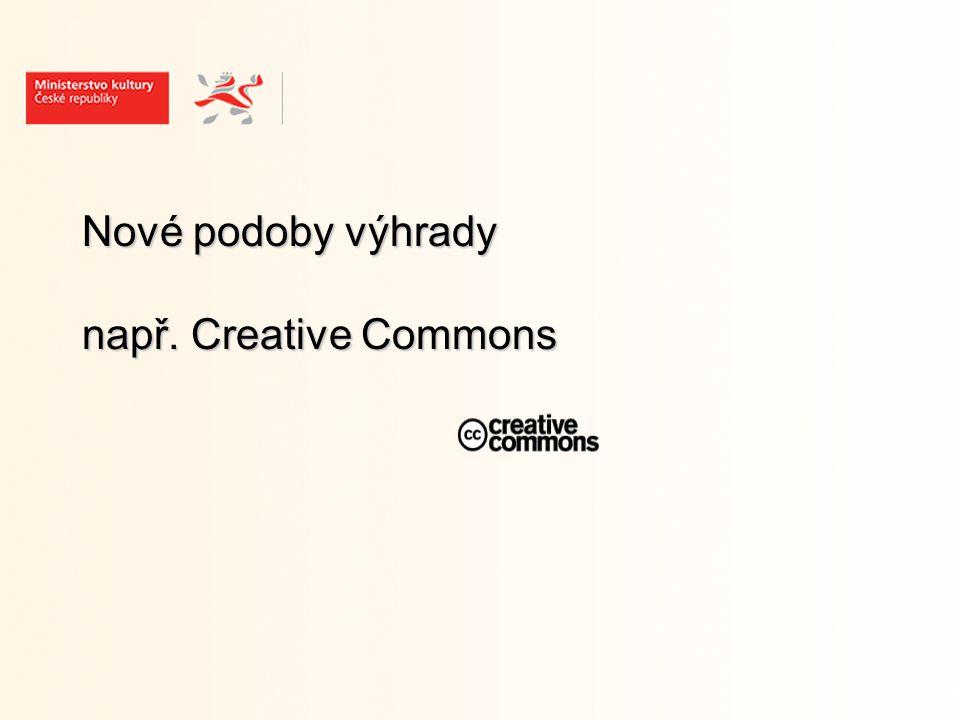 Nové podoby výhrady např. Creative Commons Nové podoby výhrady např. Creative Commons