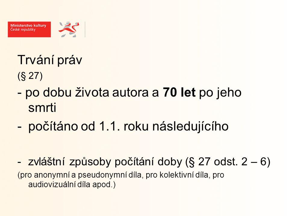 Trvání práv (§ 27) - po dobu života autora a 70 let po jeho smrti -počítáno od 1.1.