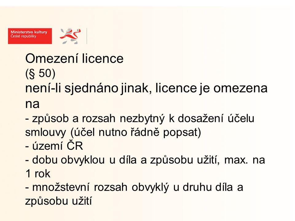 Omezení licence (§ 50) není-li sjednáno jinak, licence je omezena na - způsob a rozsah nezbytný k dosažení účelu smlouvy (účel nutno řádně popsat) - území ČR - dobu obvyklou u díla a způsobu užití, max.