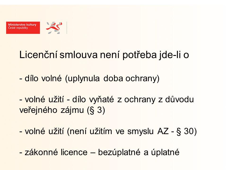 Licenční smlouva není potřeba jde-li o - dílo volné (uplynula doba ochrany) - volné užití - dílo vyňaté z ochrany z důvodu veřejného zájmu (§ 3) - volné užití (není užitím ve smyslu AZ - § 30) - zákonné licence – bezúplatné a úplatné