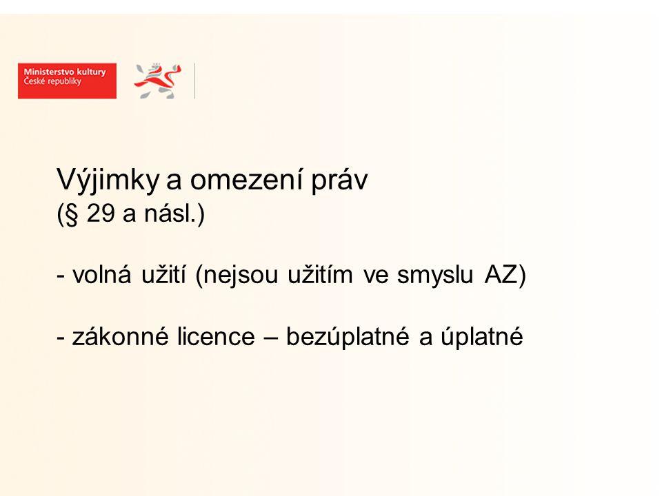 Výjimky a omezení práv (§ 29 a násl.) - volná užití (nejsou užitím ve smyslu AZ) - zákonné licence – bezúplatné a úplatné