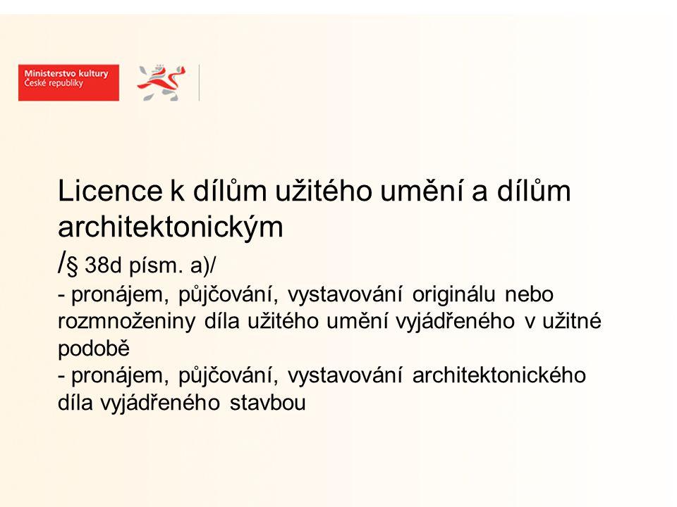 Licence k dílům užitého umění a dílům architektonickým / § 38d písm.