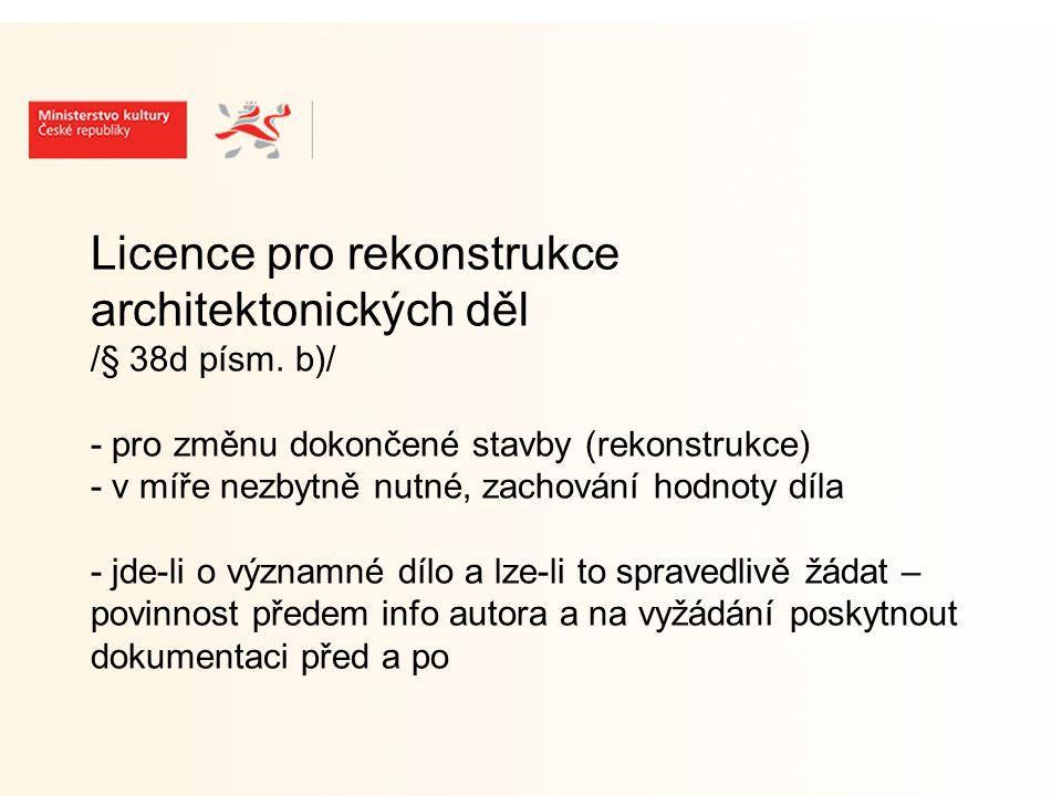 Licence pro rekonstrukce architektonických děl /§ 38d písm.