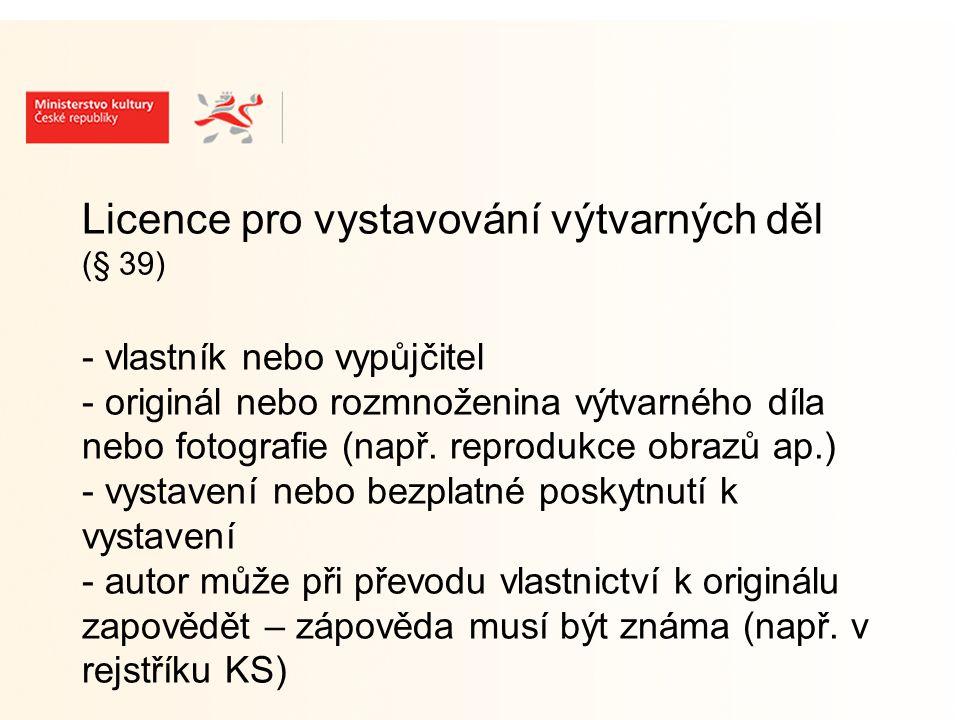 Licence pro vystavování výtvarných děl (§ 39) - vlastník nebo vypůjčitel - originál nebo rozmnoženina výtvarného díla nebo fotografie (např.