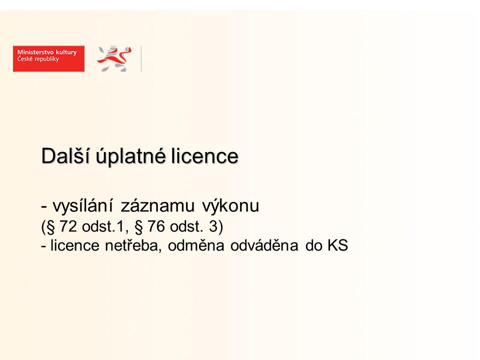 Další úplatné licence Další úplatné licence - vysílání záznamu výkonu (§ 72 odst.1, § 76 odst.