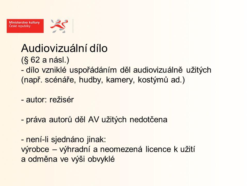 Audiovizuální dílo (§ 62 a násl.) - dílo vzniklé uspořádáním děl audiovizuálně užitých (např.