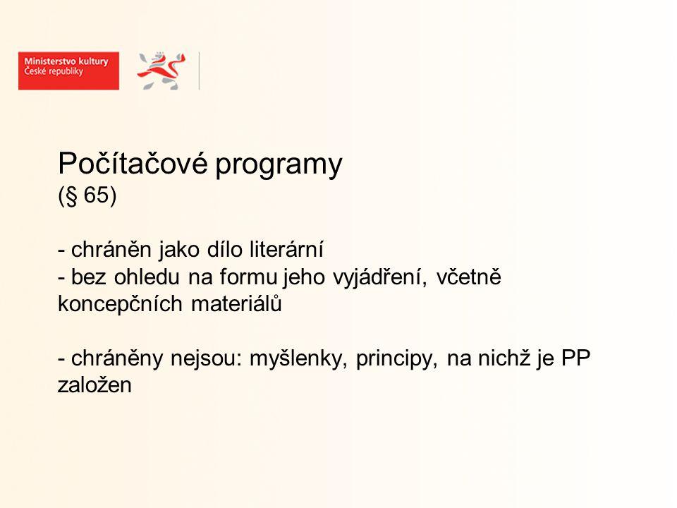 Počítačové programy (§ 65) - chráněn jako dílo literární - bez ohledu na formu jeho vyjádření, včetně koncepčních materiálů - chráněny nejsou: myšlenky, principy, na nichž je PP založen