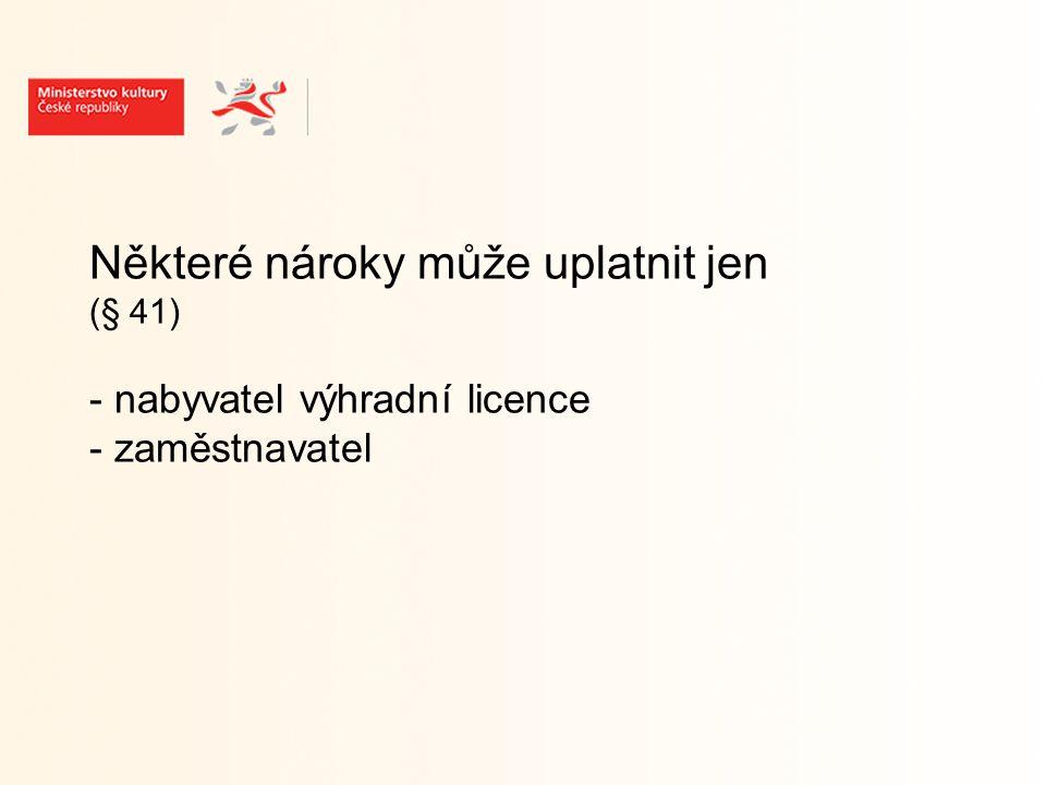 Některé nároky může uplatnit jen (§ 41) - nabyvatel výhradní licence - zaměstnavatel