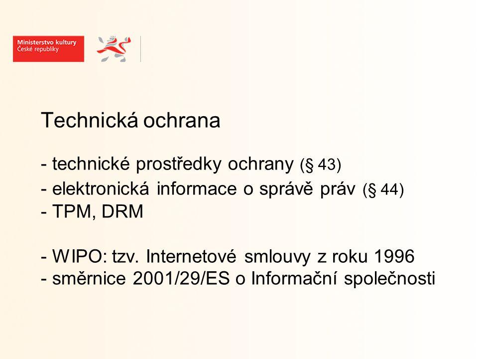 Technická ochrana - technické prostředky ochrany (§ 43) - elektronická informace o správě práv (§ 44) - TPM, DRM - WIPO: tzv.