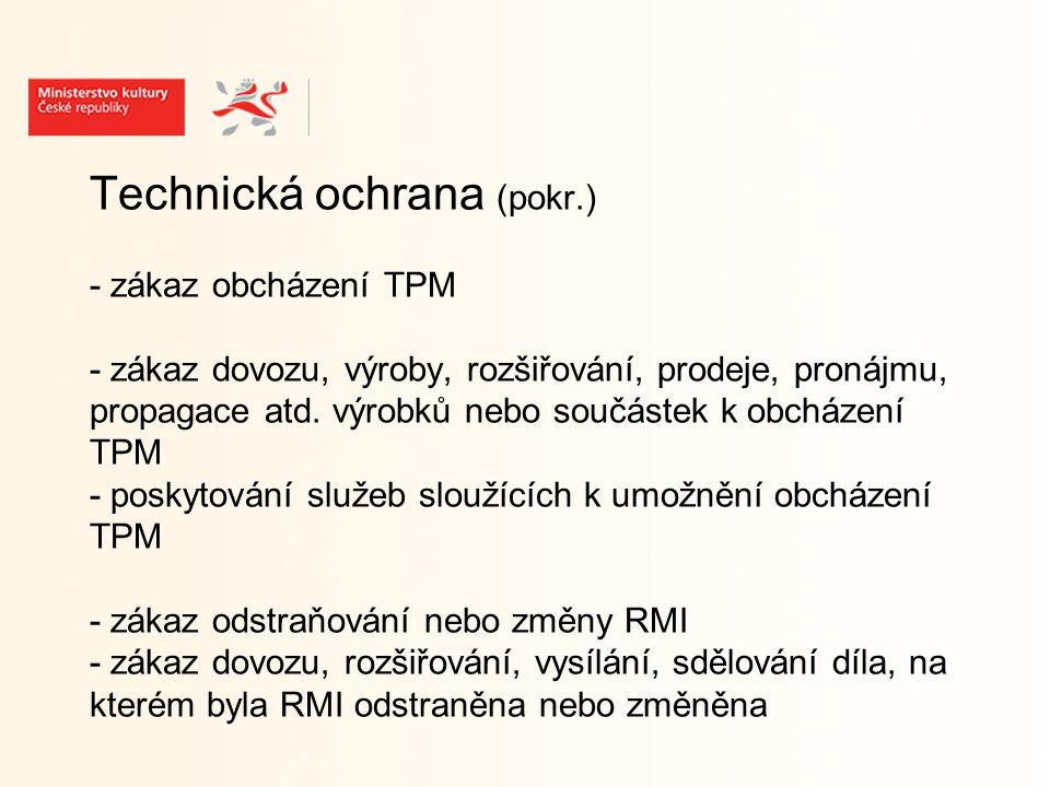 Technická ochrana (pokr.) - zákaz obcházení TPM - zákaz dovozu, výroby, rozšiřování, prodeje, pronájmu, propagace atd.
