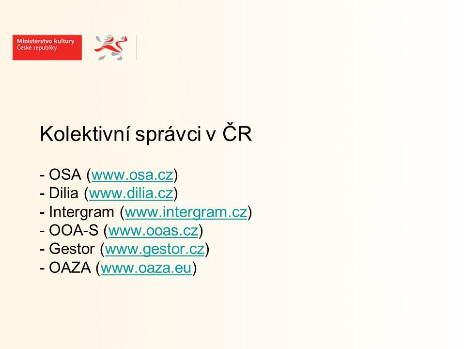 Kolektivní správci v ČR - OSA (www.osa.cz) - Dilia (www.dilia.cz) - Intergram (www.intergram.cz) - OOA-S (www.ooas.cz) - Gestor (www.gestor.cz) - OAZA (www.oaza.eu)www.osa.czwww.dilia.czwww.intergram.czwww.ooas.czwww.gestor.czwww.oaza.eu