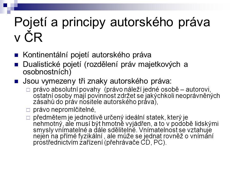 Pojetí a principy autorského práva v ČR Kontinentální pojetí autorského práva Dualistické pojetí (rozdělení práv majetkových a osobnostních) Jsou vyme