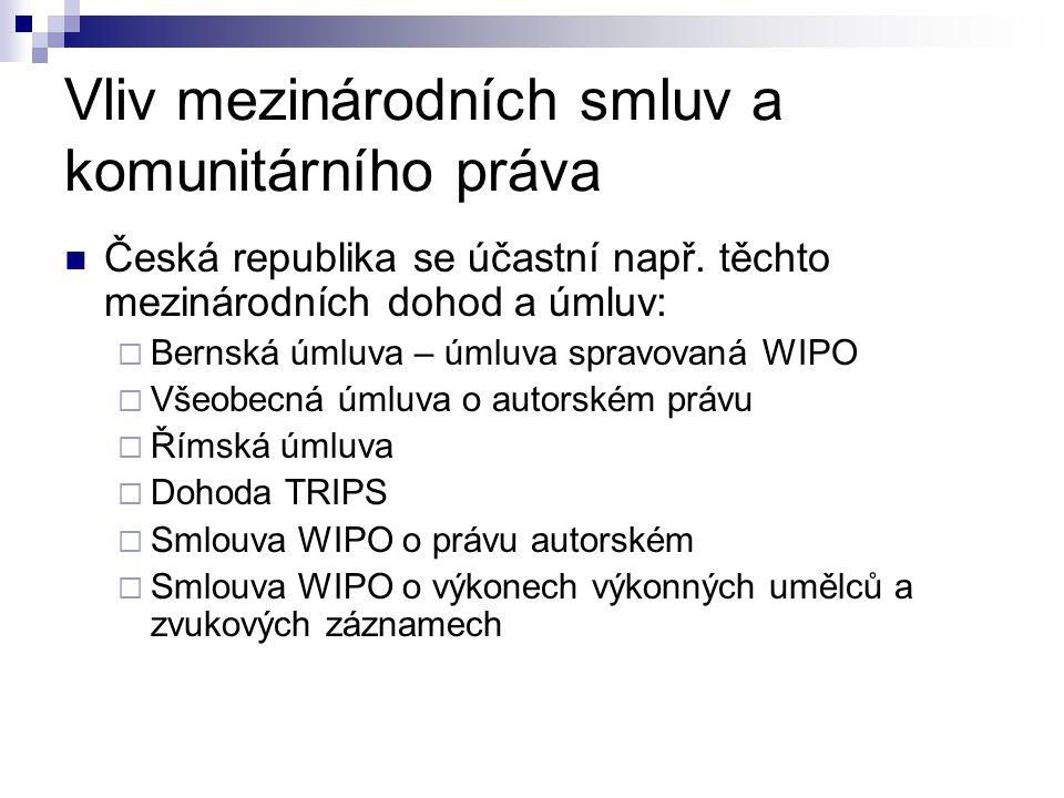 Vliv mezinárodních smluv a komunitárního práva Česká republika se účastní např. těchto mezinárodních dohod a úmluv:  Bernská úmluva – úmluva spravova