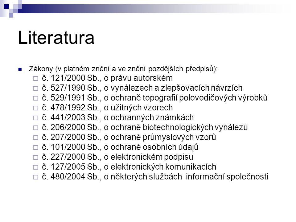 Literatura Zákony (v platném znění a ve znění pozdějších předpisů):  č. 121/2000 Sb., o právu autorském  č. 527/1990 Sb., o vynálezech a zlepšovacíc
