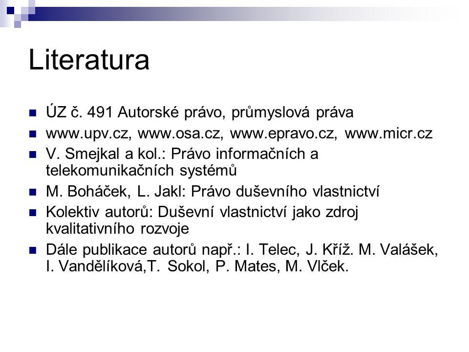 Literatura ÚZ č. 491 Autorské právo, průmyslová práva www.upv.cz, www.osa.cz, www.epravo.cz, www.micr.cz V. Smejkal a kol.: Právo informačních a telek