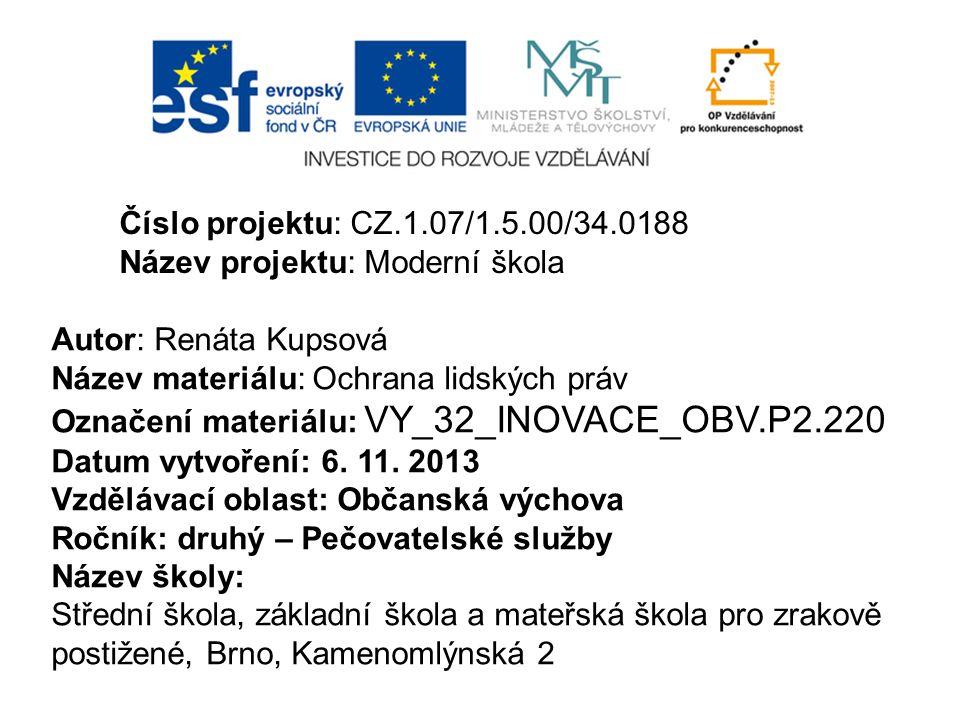 Číslo projektu: CZ.1.07/1.5.00/34.0188 Název projektu: Moderní škola Autor: Renáta Kupsová Název materiálu: Ochrana lidských práv Označení materiálu: