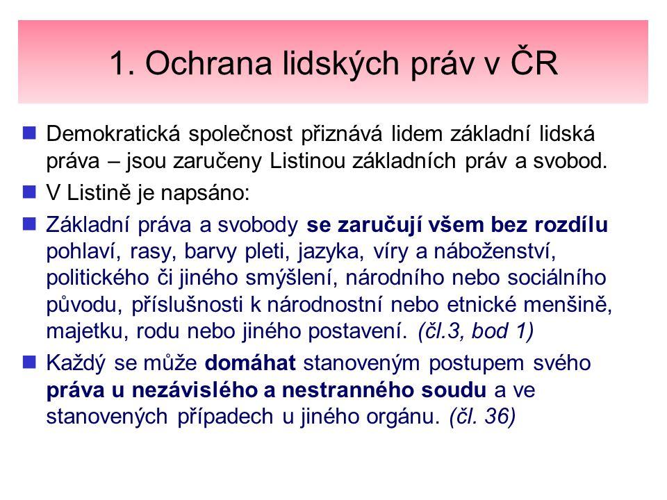 1.Ochrana lidských práv v ČR Listina základních práv a svobod zaručuje: 1.