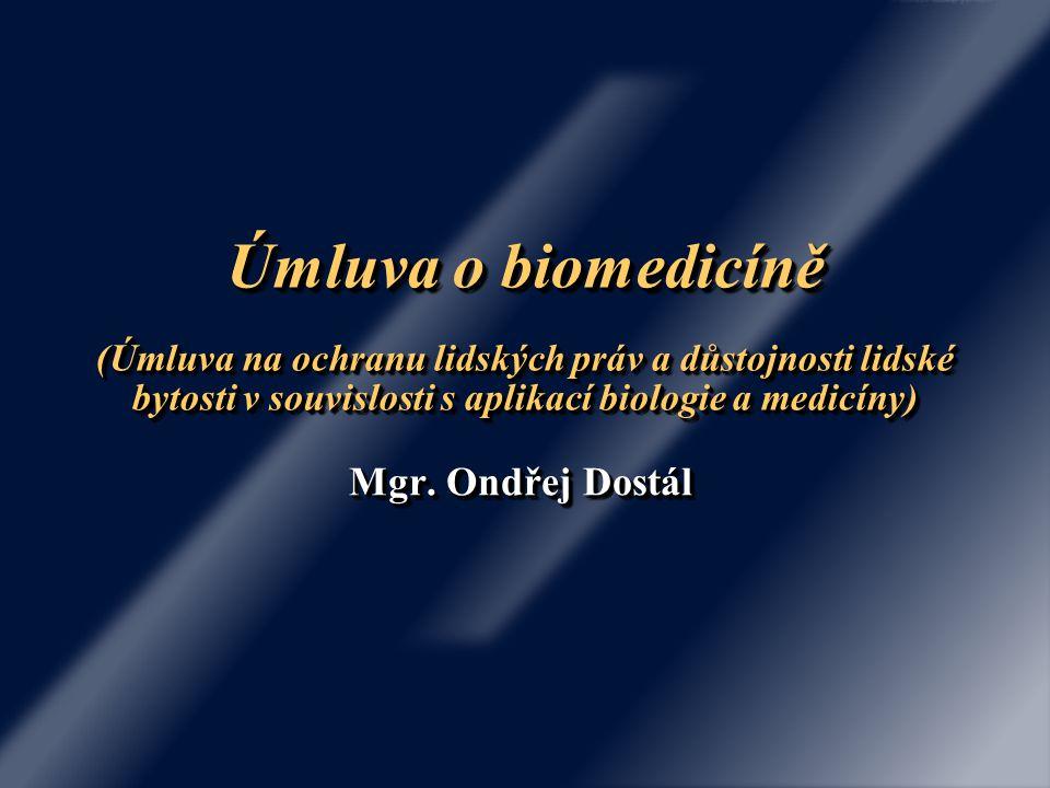 Úmluva o biomedicíně (Úmluva na ochranu lidských práv a důstojnosti lidské bytosti v souvislosti s aplikací biologie a medicíny) Mgr.
