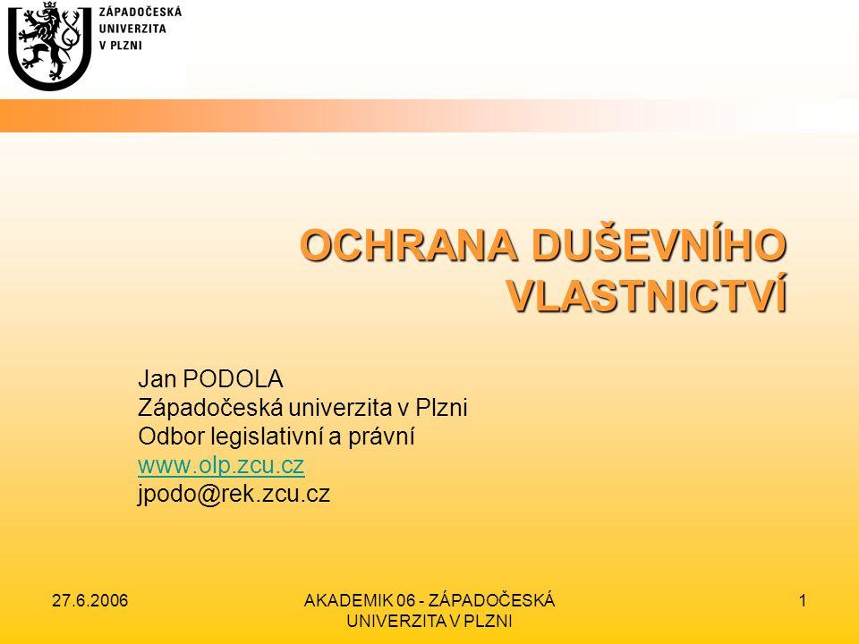 27.6.2006AKADEMIK 06 - ZÁPADOČESKÁ UNIVERZITA V PLZNI 12 OCHRANA DUŠEVNÍHO VLASTNICTVÍ 3.Nová legislativa EU Návrh směrnice Rady ES a EP o patentovatelnosti vynálezů implementovaných počítačem Návrh směrnice Rady ES a EP, kterou se mění článek 14 směrnice č.