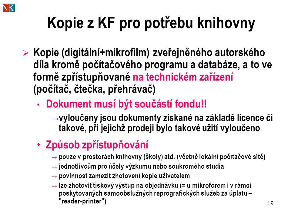19 Kopie z KF pro potřebu knihovny  Kopie (digitální+mikrofilm) zveřejněného autorského díla kromě počítačového programu a databáze, a to ve formě zp