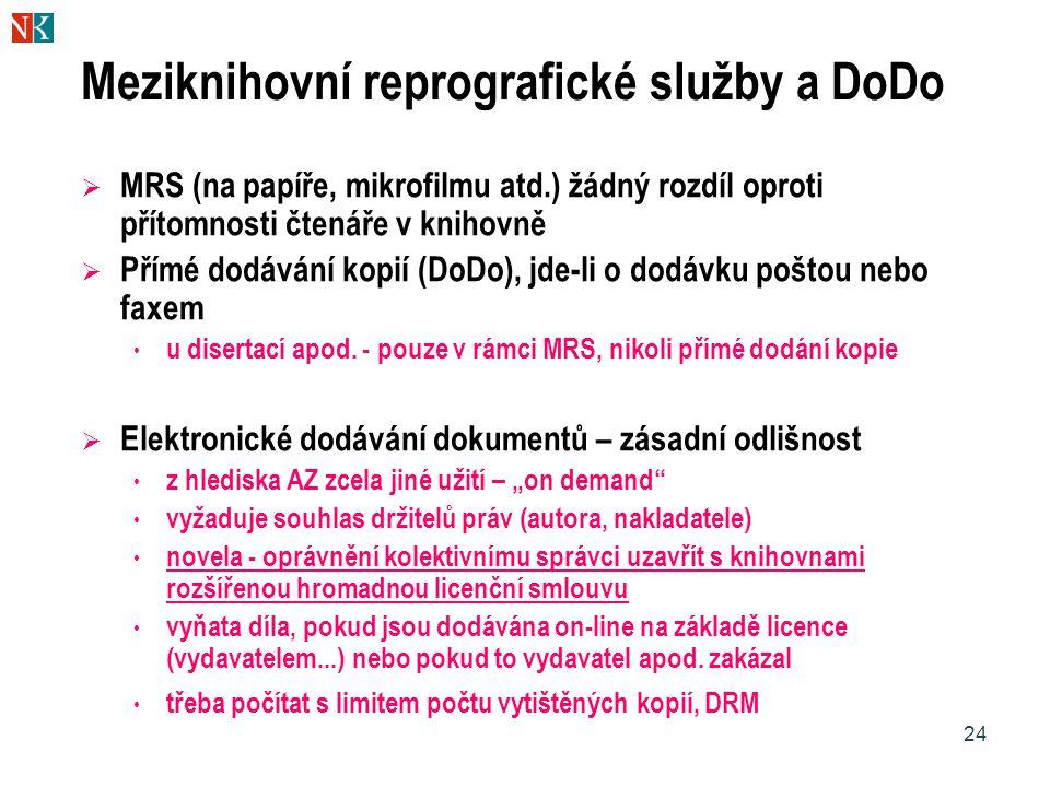 24 Meziknihovní reprografické služby a DoDo  MRS (na papíře, mikrofilmu atd.) žádný rozdíl oproti přítomnosti čtenáře v knihovně  Přímé dodávání kop
