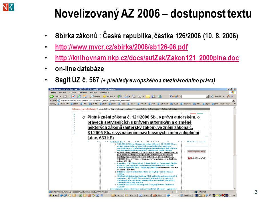 3 Novelizovaný AZ 2006 – dostupnost textu Sbírka zákonů : Česká republika, částka 126/2006 (10. 8. 2006) http://www.mvcr.cz/sbirka/2006/sb126-06.pdf h