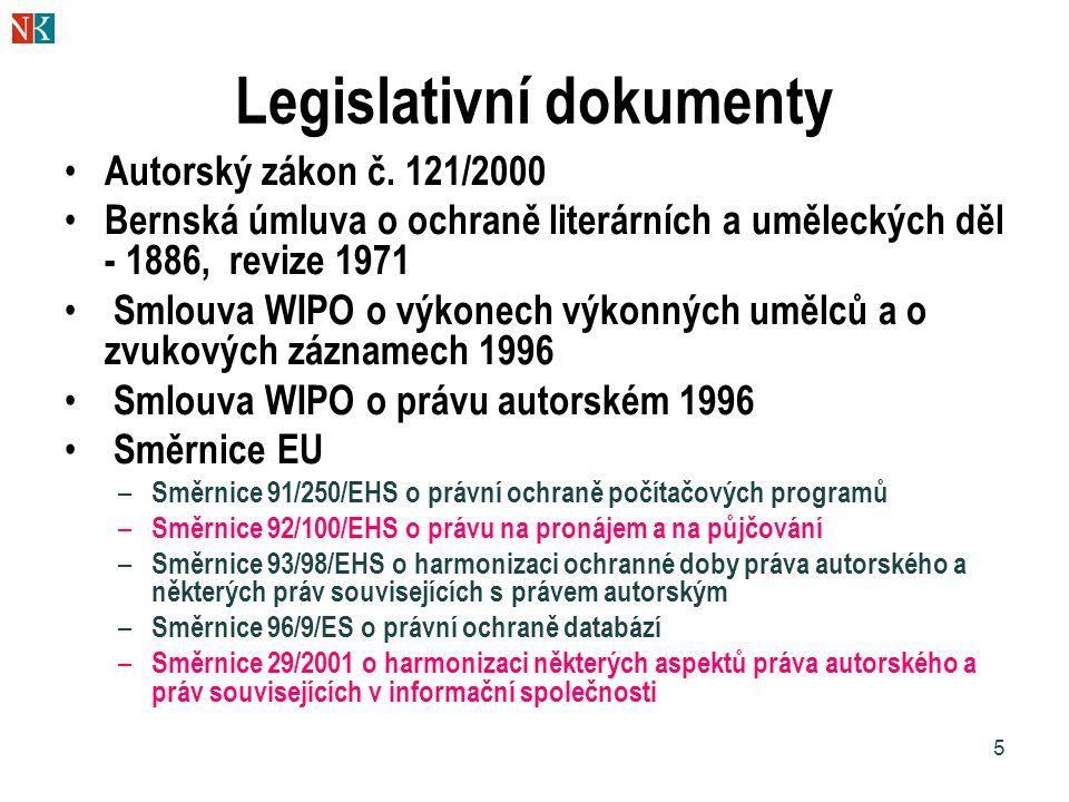 5 Legislativní dokumenty Autorský zákon č. 121/2000 Bernská úmluva o ochraně literárních a uměleckých děl - 1886, revize 1971 Smlouva WIPO o výkonech