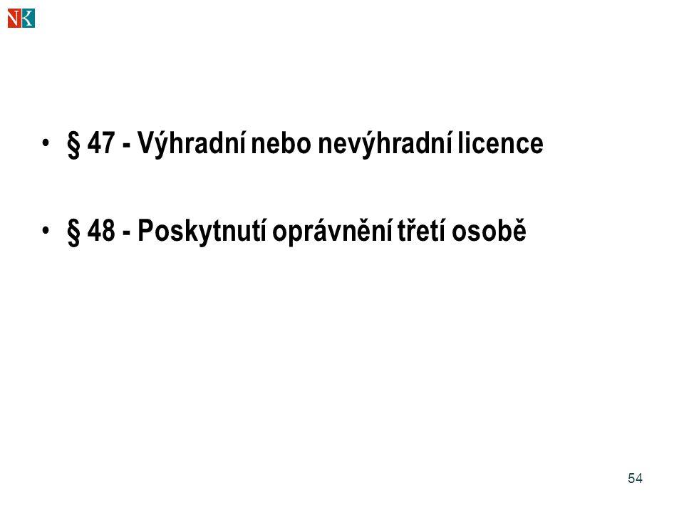 54 § 47 - Výhradní nebo nevýhradní licence § 48 - Poskytnutí oprávnění třetí osobě