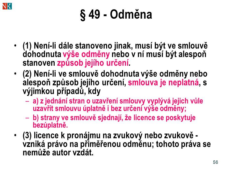 56 § 49 - Odměna (1) Není-li dále stanoveno jinak, musí být ve smlouvě dohodnuta výše odměny nebo v ní musí být alespoň stanoven způsob jejího určení.