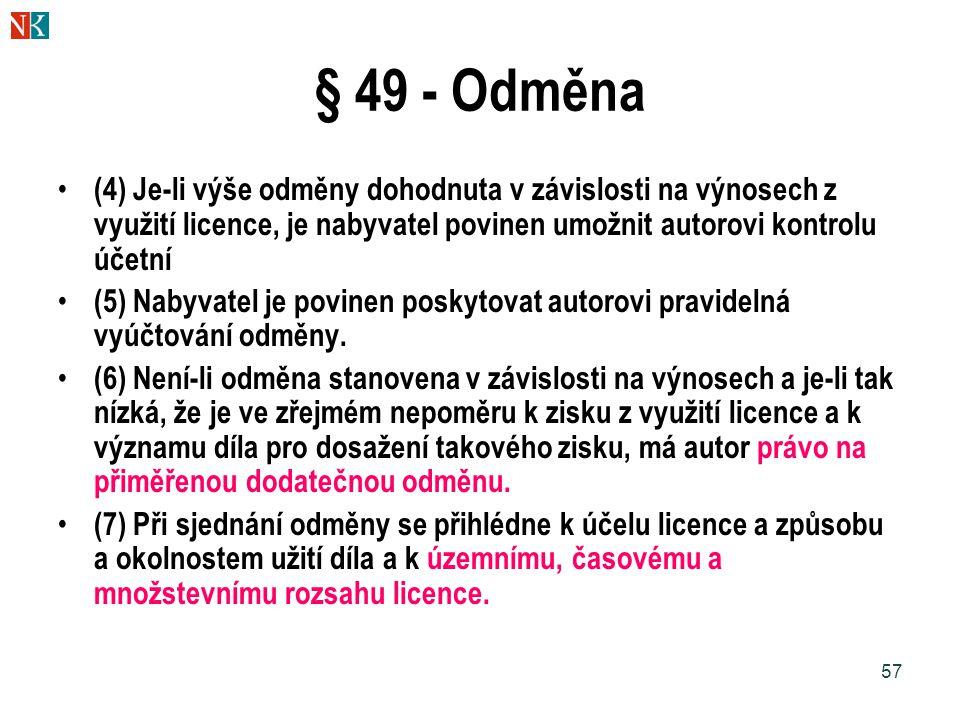 57 § 49 - Odměna (4) Je-li výše odměny dohodnuta v závislosti na výnosech z využití licence, je nabyvatel povinen umožnit autorovi kontrolu účetní (5)