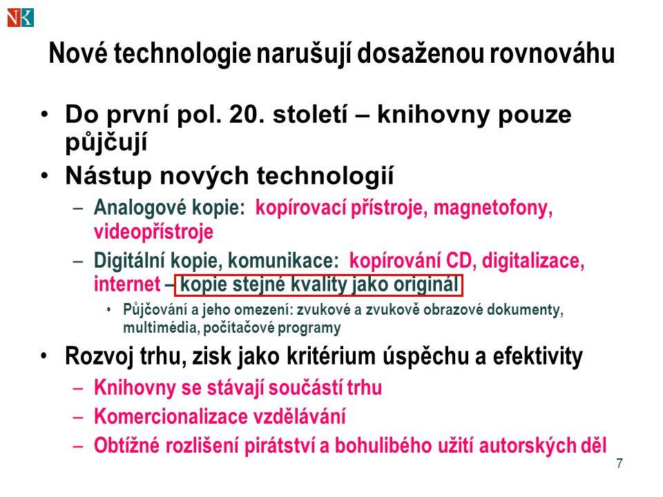 7 Nové technologie narušují dosaženou rovnováhu Do první pol. 20. století – knihovny pouze půjčují Nástup nových technologií – Analogové kopie: kopíro