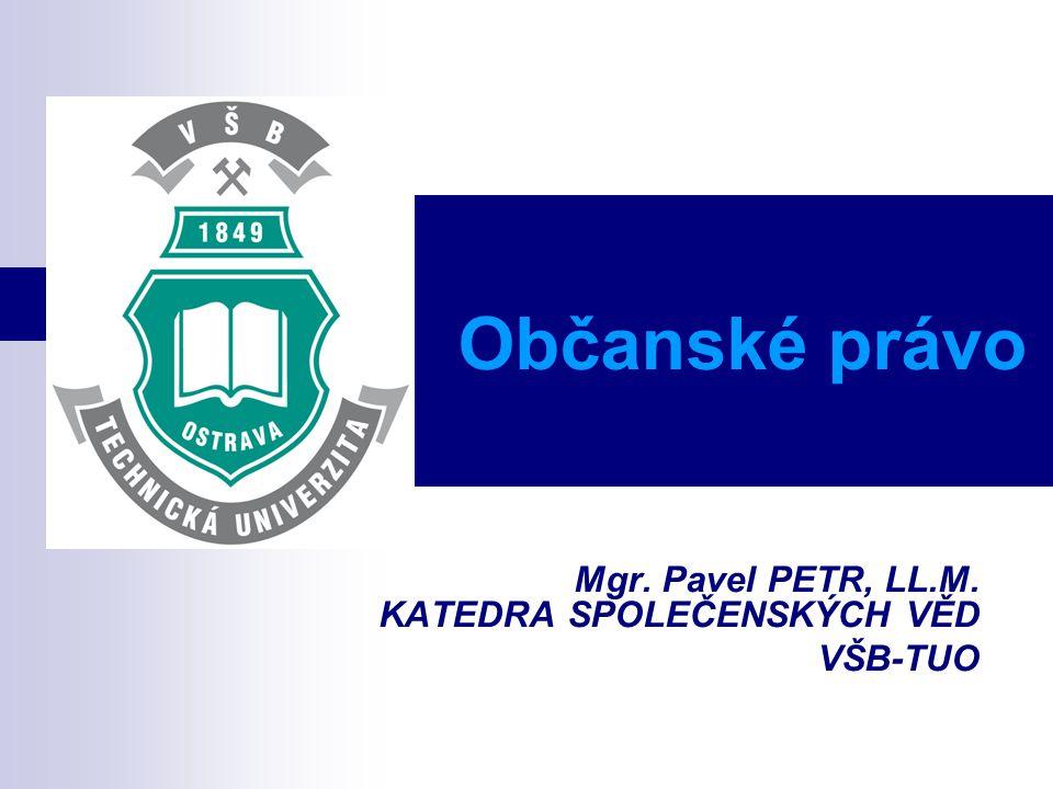 Občanské právo Mgr. Pavel PETR, LL.M. KATEDRA SPOLEČENSKÝCH VĚD VŠB-TUO