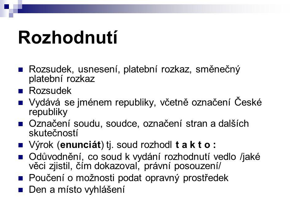 Rozhodnutí Rozsudek, usnesení, platební rozkaz, směnečný platební rozkaz Rozsudek Vydává se jménem republiky, včetně označení České republiky Označení