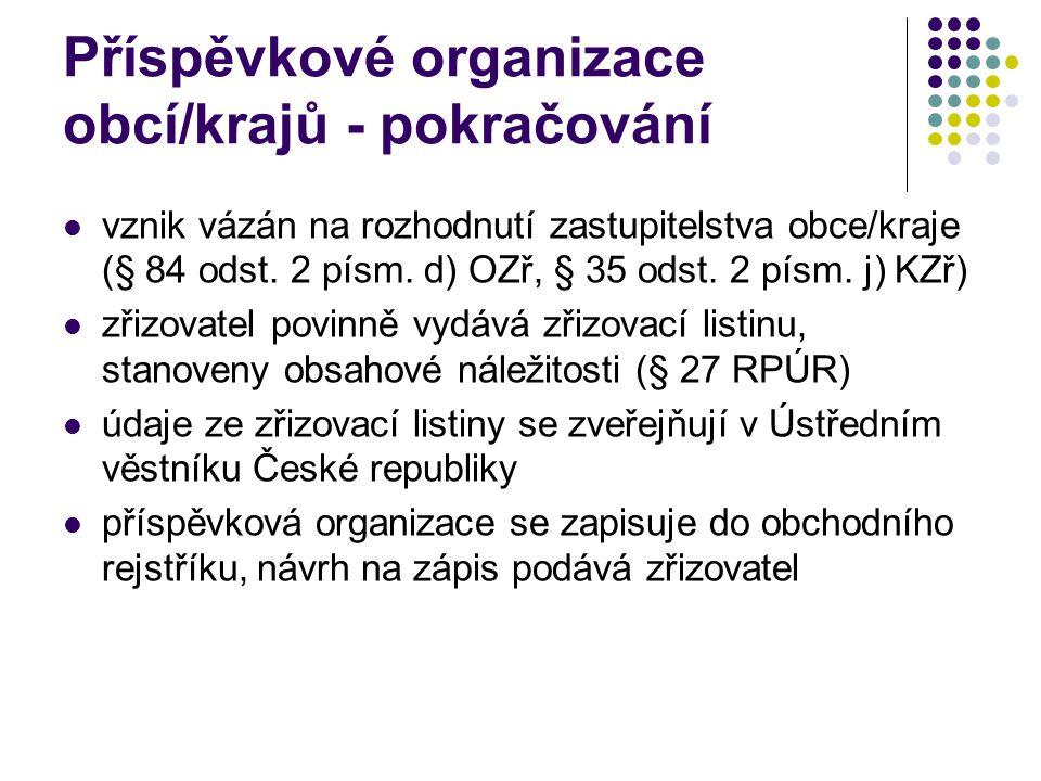 Příspěvkové organizace obcí/krajů - pokračování vznik vázán na rozhodnutí zastupitelstva obce/kraje (§ 84 odst. 2 písm. d) OZř, § 35 odst. 2 písm. j)