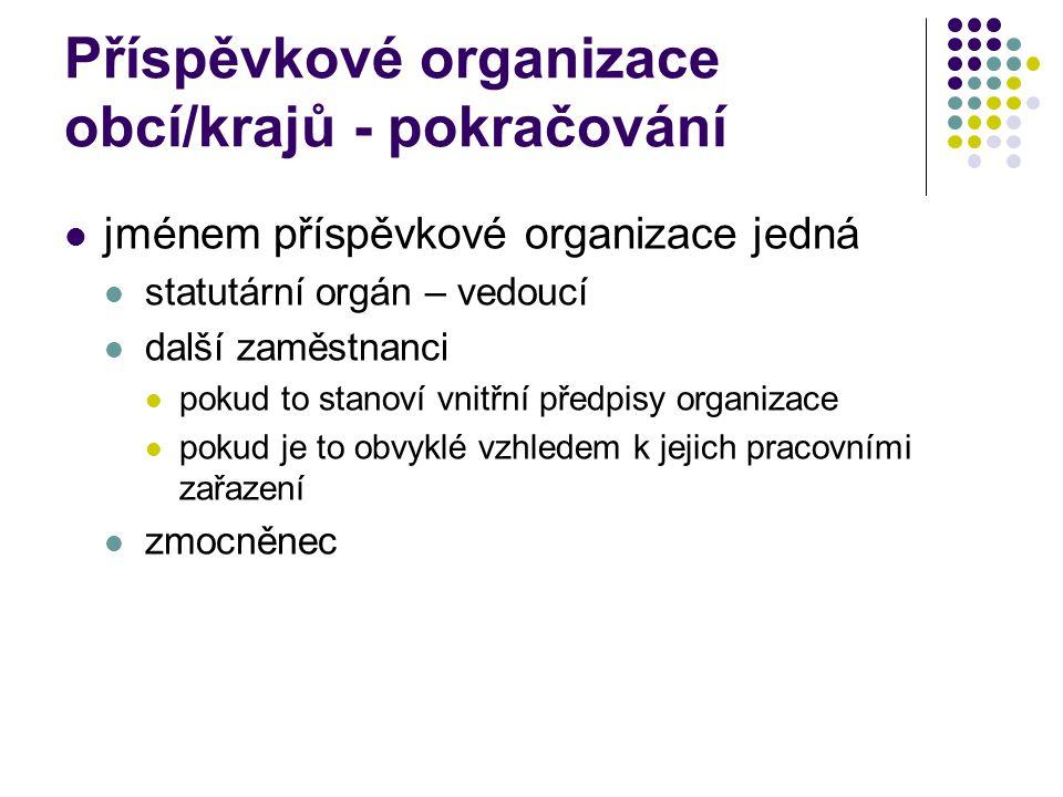 Příspěvkové organizace obcí/krajů - pokračování jménem příspěvkové organizace jedná statutární orgán – vedoucí další zaměstnanci pokud to stanoví vnit