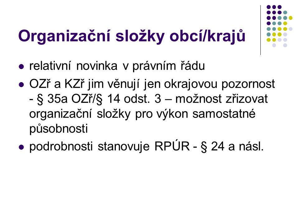 Organizační složky obcí/krajů relativní novinka v právním řádu OZř a KZř jim věnují jen okrajovou pozornost - § 35a OZř/§ 14 odst. 3 – možnost zřizova