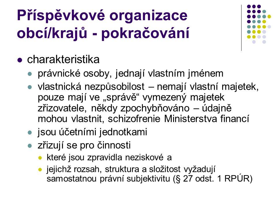 Příspěvkové organizace obcí/krajů - pokračování charakteristika právnické osoby, jednají vlastním jménem vlastnická nezpůsobilost – nemají vlastní maj