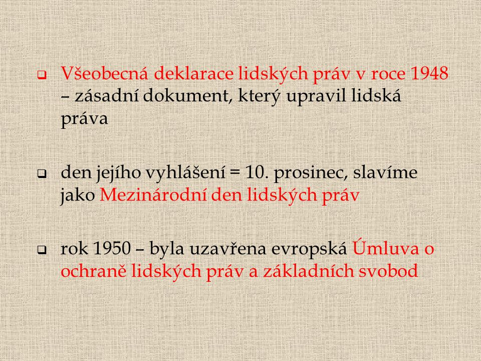 Listina základních práv a svobod ČR  V roce 1992 byla u nás přijata Listina základních práv a svobod a stala se součástí ústavního pořádku ČR.
