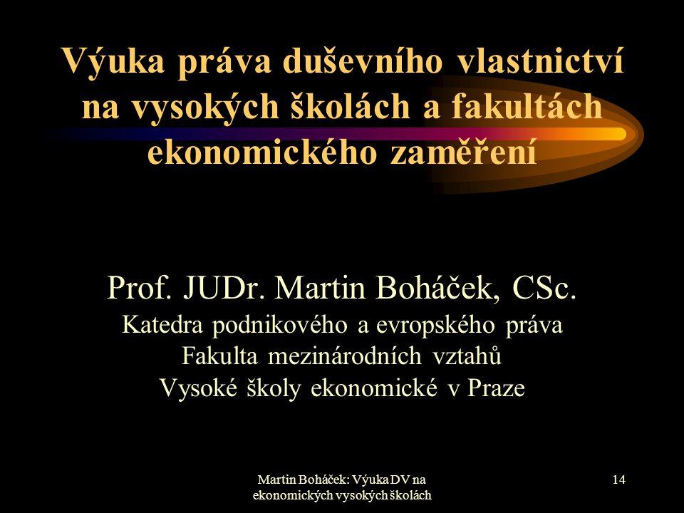 Martin Boháček: Výuka DV na ekonomických vysokých školách 14 Výuka práva duševního vlastnictví na vysokých školách a fakultách ekonomického zaměření P