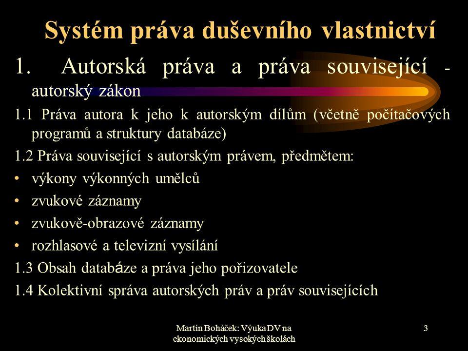 Martin Boháček: Výuka DV na ekonomických vysokých školách 3 Systém práva duševního vlastnictví 1.Autorská práva a práva související - autorský zákon 1