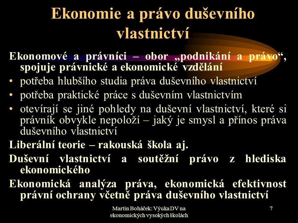 """Martin Boháček: Výuka DV na ekonomických vysokých školách 7 Ekonomie a právo duševního vlastnictví Ekonomové a právníci – obor """"podnikání a právo"""", sp"""