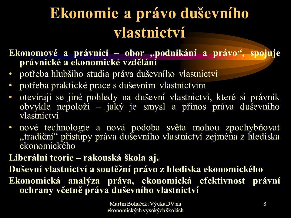 """Martin Boháček: Výuka DV na ekonomických vysokých školách 8 Ekonomie a právo duševního vlastnictví Ekonomové a právníci – obor """"podnikání a právo"""", sp"""