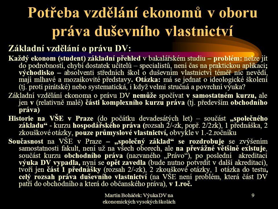 Martin Boháček: Výuka DV na ekonomických vysokých školách 9 Potřeba vzdělání ekonomů v oboru práva duševního vlastnictví Základní vzdělání o právu DV: