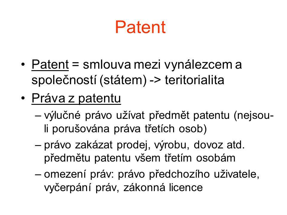 Patent Patent = smlouva mezi vynálezcem a společností (státem) -> teritorialita Práva z patentu –výlučné právo užívat předmět patentu (nejsou- li porušována práva třetích osob) –právo zakázat prodej, výrobu, dovoz atd.