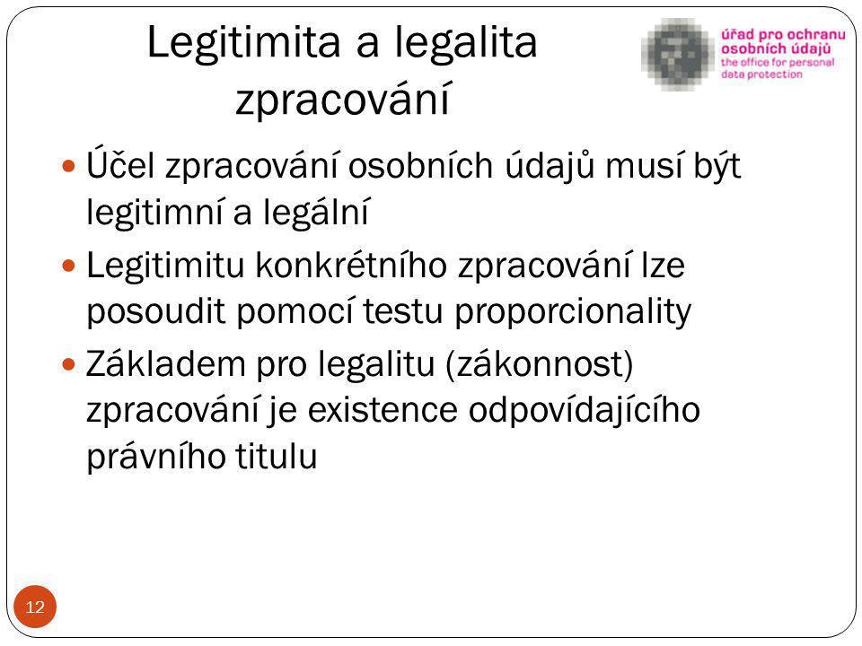 Legitimita a legalita zpracování Účel zpracování osobních údajů musí být legitimní a legální Legitimitu konkrétního zpracování lze posoudit pomocí tes